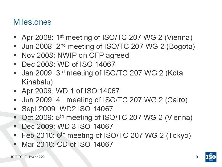 Milestones § § § Apr 2008: 1 st meeting of ISO/TC 207 WG 2
