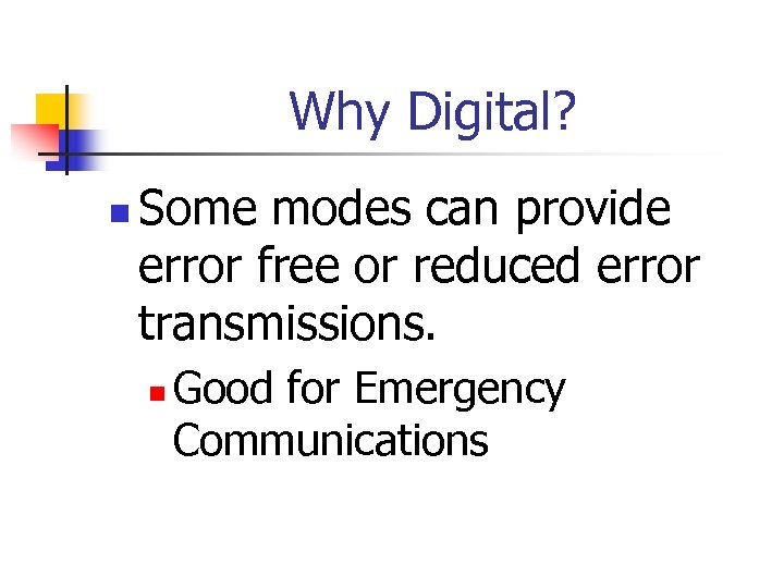 Why Digital? n Some modes can provide error free or reduced error transmissions. n