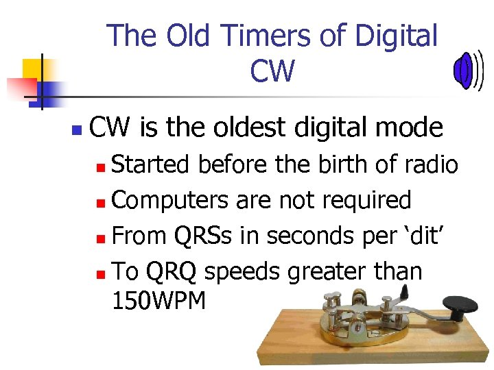 The Old Timers of Digital CW n CW is the oldest digital mode Started