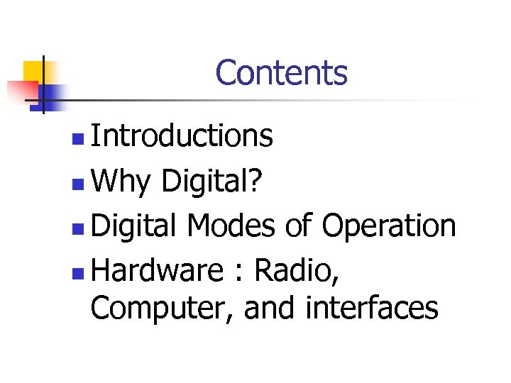 Contents Introductions n Why Digital? n Digital Modes of Operation n Hardware : Radio,