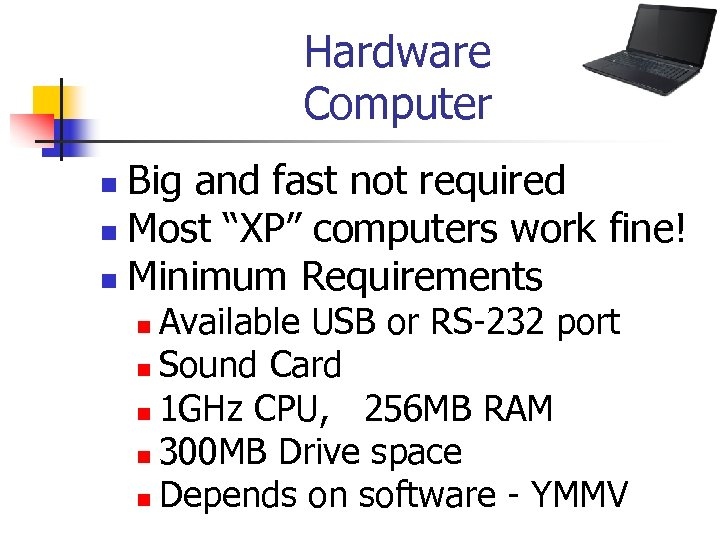 "Hardware Computer Big and fast not required n Most ""XP"" computers work fine! n"