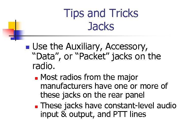 "Tips and Tricks Jacks n Use the Auxiliary, Accessory, ""Data"", or ""Packet"" jacks on"