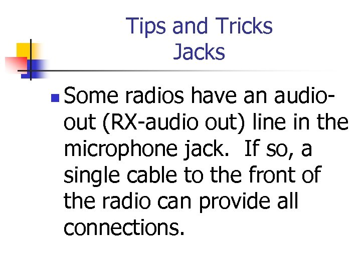Tips and Tricks Jacks n Some radios have an audioout (RX-audio out) line in