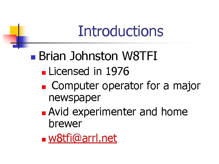 Introductions n Brian Johnston W 8 TFI Licensed in 1976 n Computer operator for