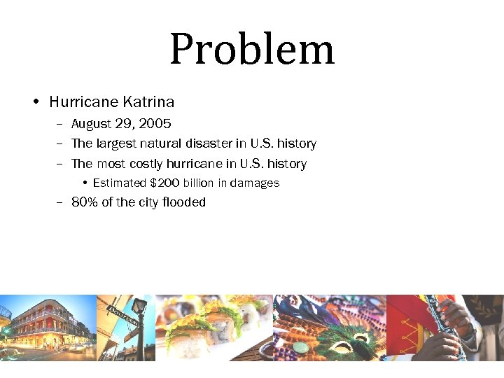 Problem • Hurricane Katrina – August 29, 2005 – The largest natural disaster in