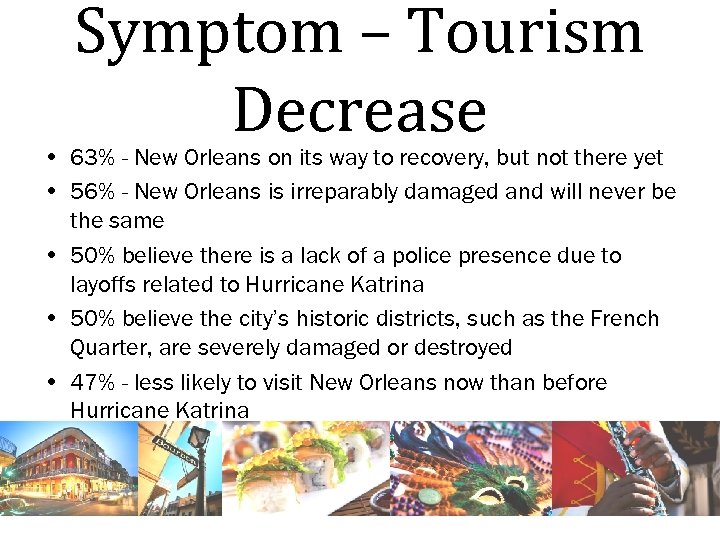 Symptom – Tourism Decrease • 63% - New Orleans on its way to recovery,