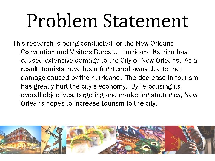 Problem Statement This research is being conducted for the New Orleans Convention and Visitors