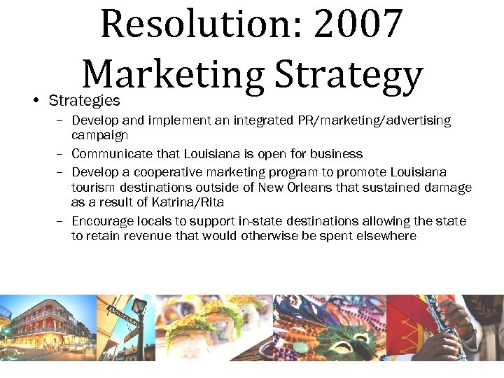 Resolution: 2007 Marketing Strategy • Strategies – Develop and implement an integrated PR/marketing/advertising campaign