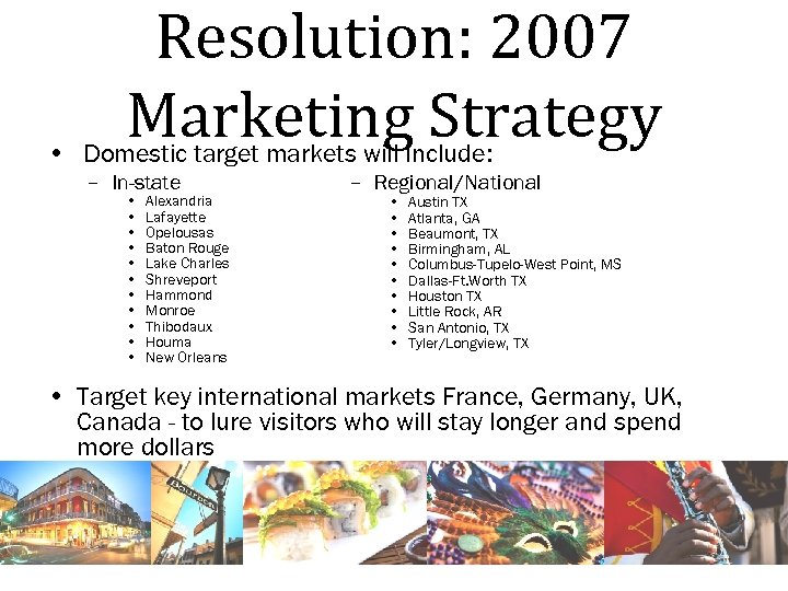 Resolution: 2007 Marketing Strategy • Domestic target markets will include: – In-state • •