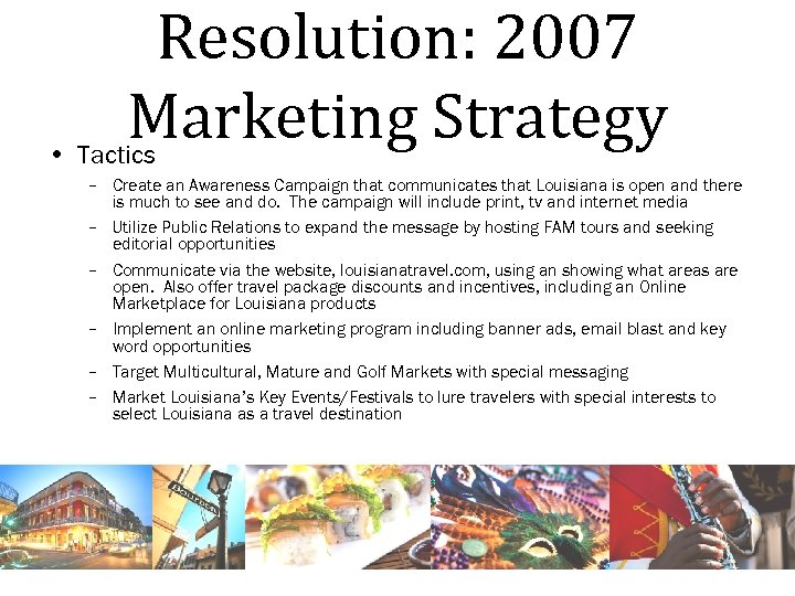 Resolution: 2007 Marketing Strategy • Tactics – Create an Awareness Campaign that communicates that