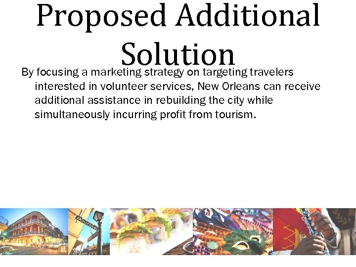 Proposed Additional Solution By focusing a marketing strategy on targeting travelers interested in volunteer