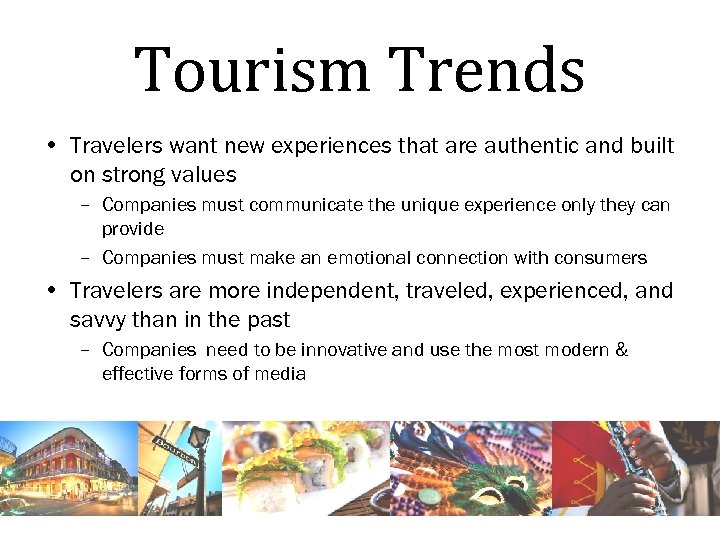 Tourism Trends • Travelers want new experiences that are authentic and built on strong
