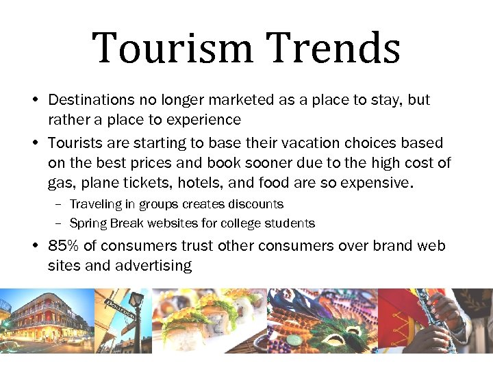 Tourism Trends • Destinations no longer marketed as a place to stay, but rather