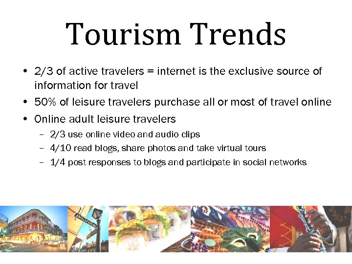 Tourism Trends • 2/3 of active travelers = internet is the exclusive source of