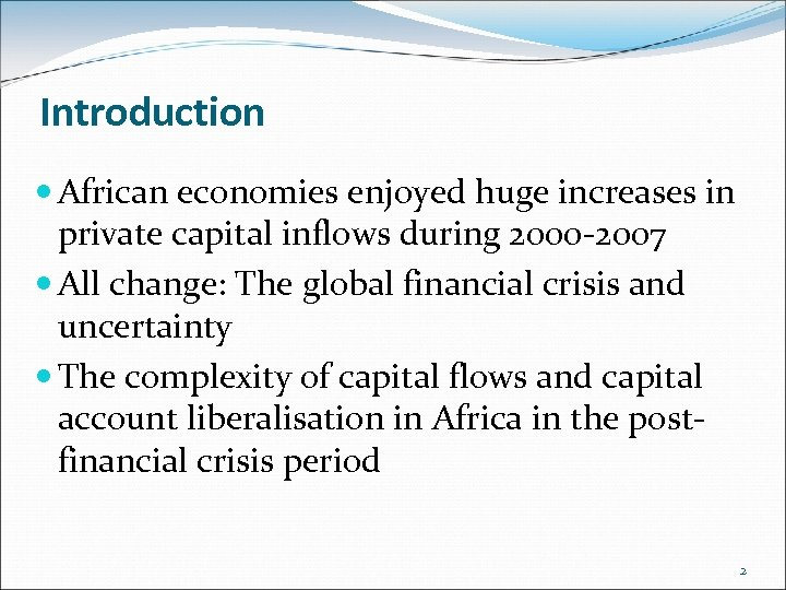 Introduction African economies enjoyed huge increases in private capital inflows during 2000 -2007 All