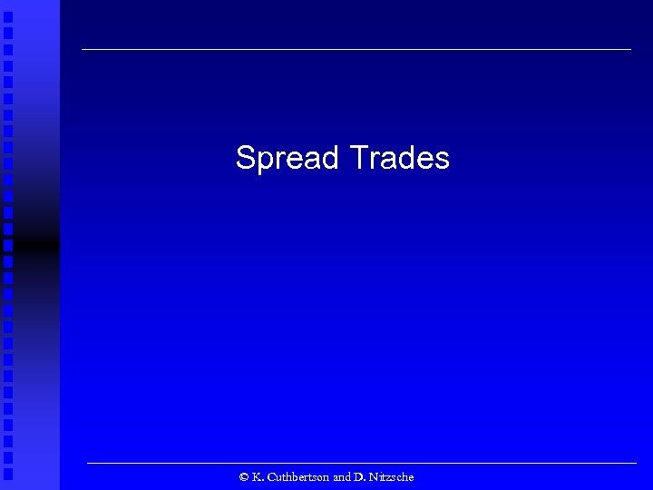 Spread Trades © K. Cuthbertson and D. Nitzsche