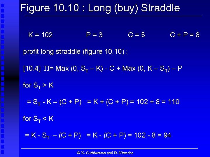 Figure 10. 10 : Long (buy) Straddle K = 102 P=3 C=5 C+P=8 profit