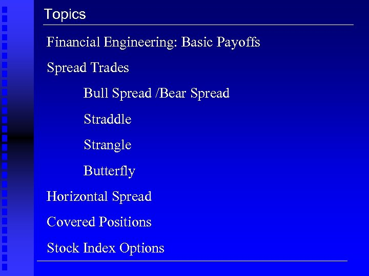 Topics Financial Engineering: Basic Payoffs Spread Trades Bull Spread /Bear Spread Straddle Strangle Butterfly