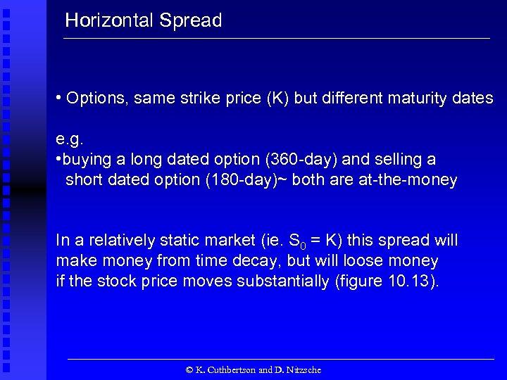 Horizontal Spread • Options, same strike price (K) but different maturity dates e. g.