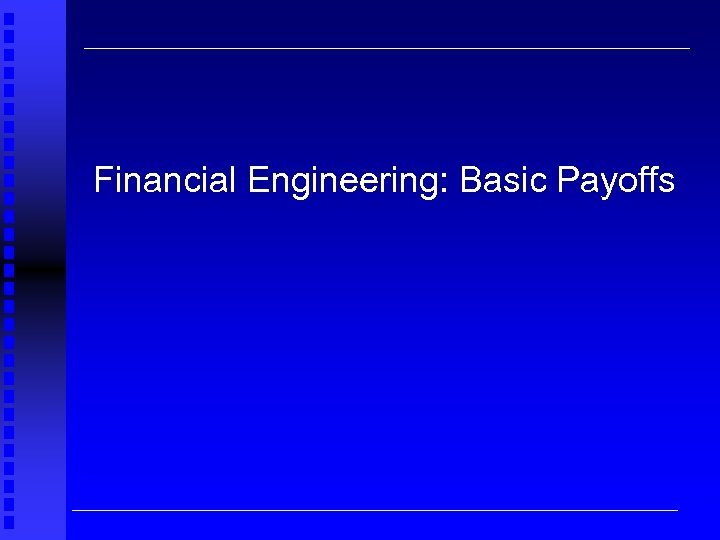 Financial Engineering: Basic Payoffs