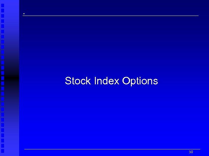 . Stock Index Options 30