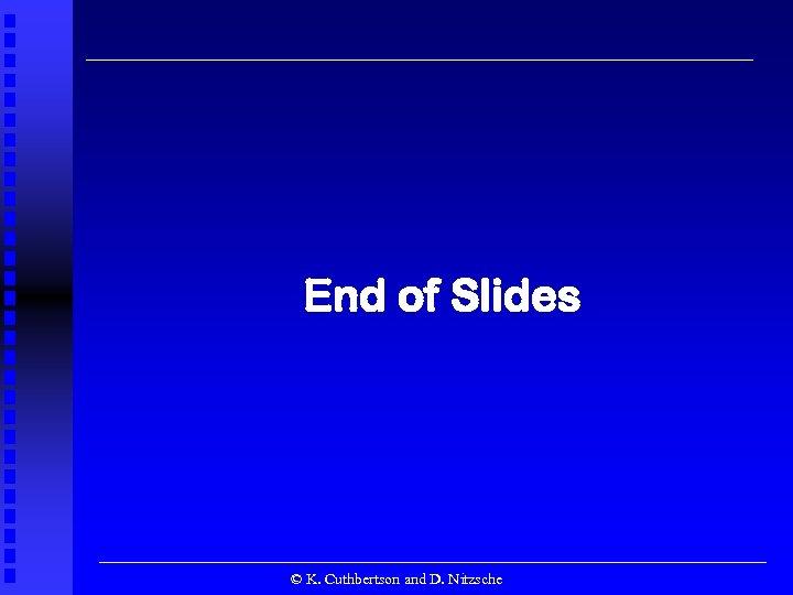 End of Slides © K. Cuthbertson and D. Nitzsche