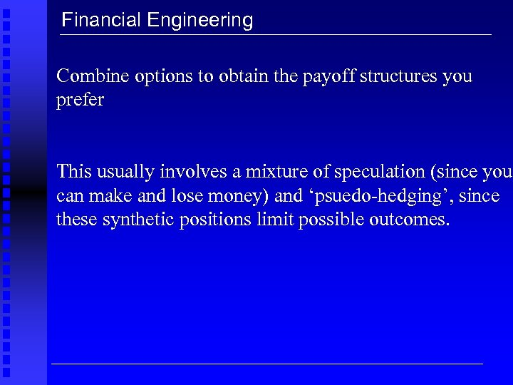 Financial Engineering Combine options to obtain the payoff structures you prefer This usually involves