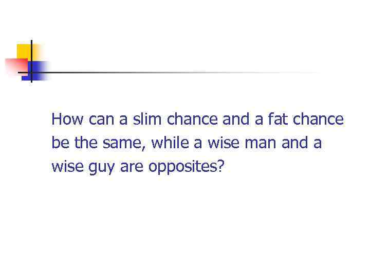 How can a slim chance and a fat chance be the same, while