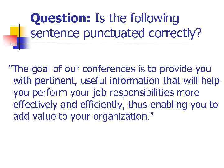 Question: Is the following sentence punctuated correctly?