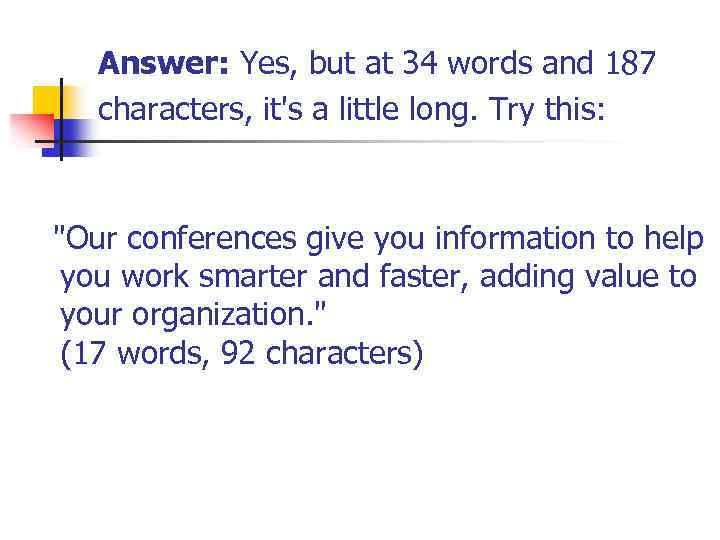 Answer: Yes, but at 34 words and 187 characters, it's a little long. Try