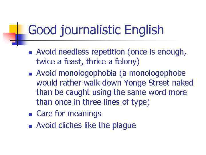 Good journalistic English n n Avoid needless repetition (once is enough, twice a feast,