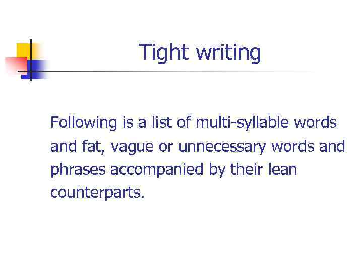 Tight writing Following is a list of multi-syllable words and fat, vague or unnecessary