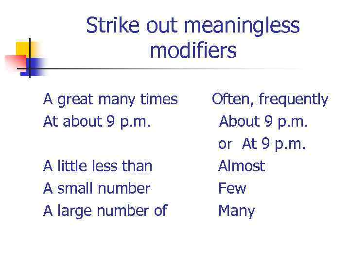 Strike out meaningless modifiers A great many times Often, frequently At about 9 p.
