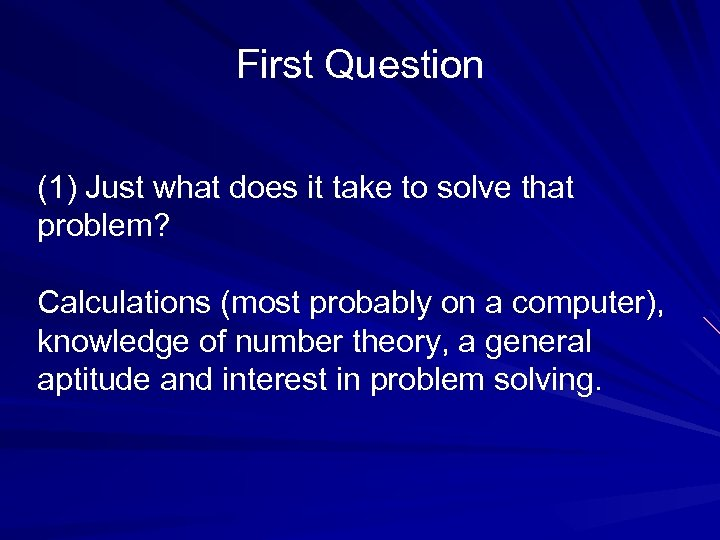 First Question (1) Just what does it take to solve that problem? Calculations (most