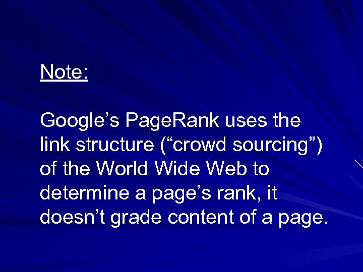 """Note: Google's Page. Rank uses the link structure (""""crowd sourcing"""") of the World Wide"""