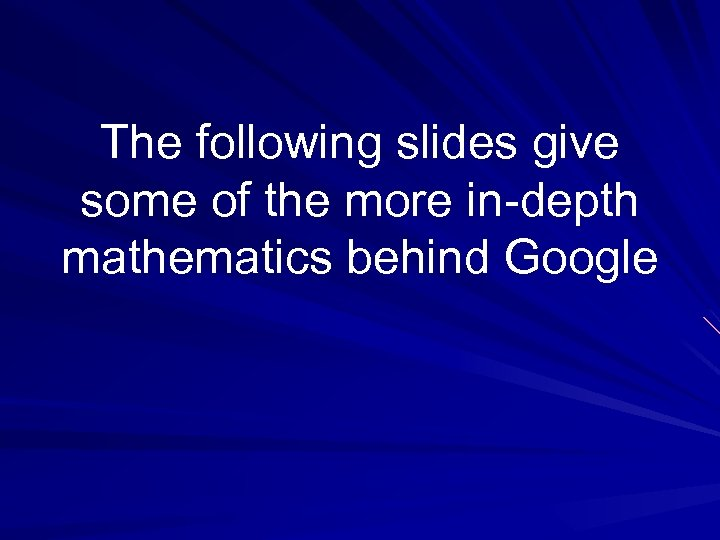 The following slides give some of the more in-depth mathematics behind Google