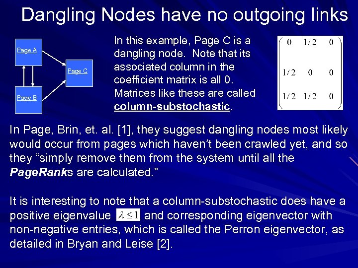Dangling Nodes have no outgoing links Page A Page C Page B In this