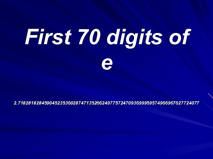 First 70 digits of e 2. 71828459045235360287471352662497757247093699959574966967627724077