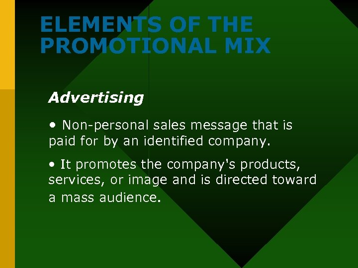 ELEMENTS OF THE PROMOTIONAL MIX Advertising • Non-personal sales message that is paid for