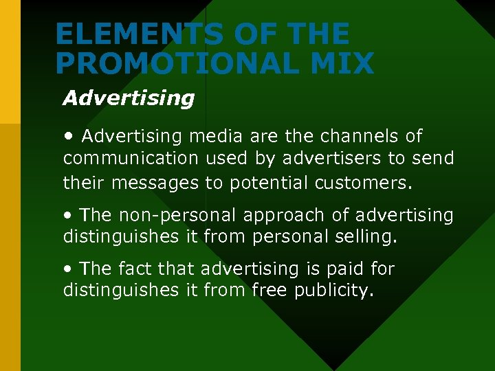 ELEMENTS OF THE PROMOTIONAL MIX Advertising • Advertising media are the channels of communication