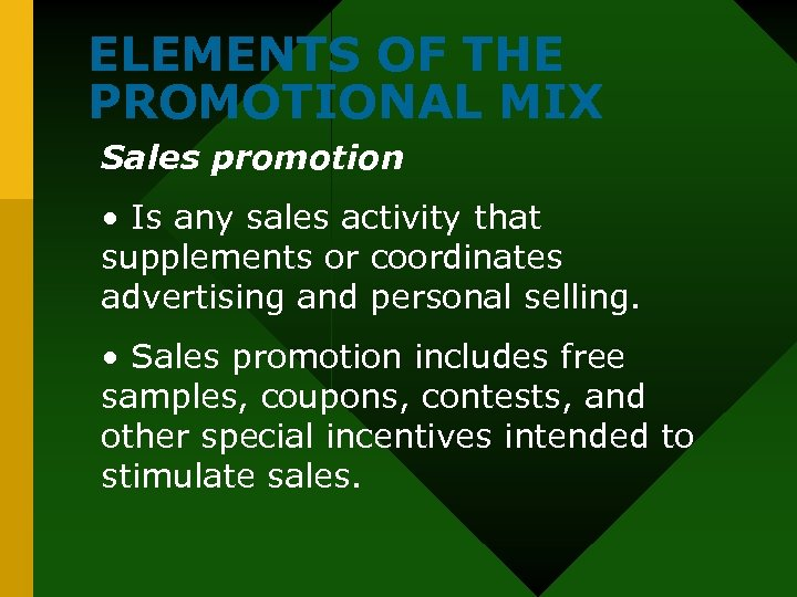 ELEMENTS OF THE PROMOTIONAL MIX Sales promotion • Is any sales activity that supplements