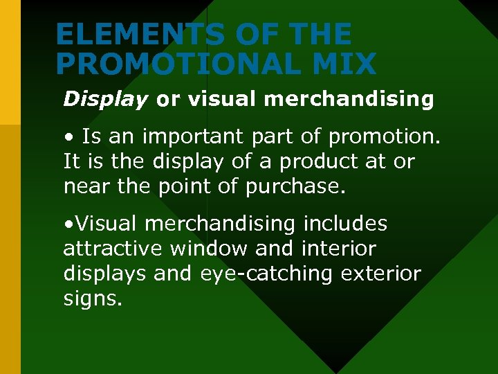ELEMENTS OF THE PROMOTIONAL MIX Display or visual merchandising • Is an important part