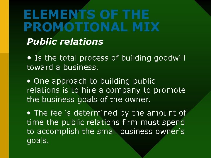 ELEMENTS OF THE PROMOTIONAL MIX Public relations • Is the total process of building