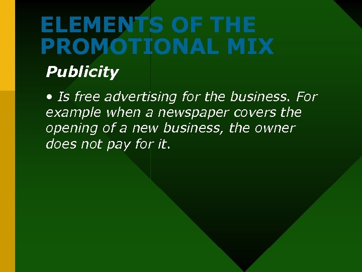 ELEMENTS OF THE PROMOTIONAL MIX Publicity • Is free advertising for the business. For