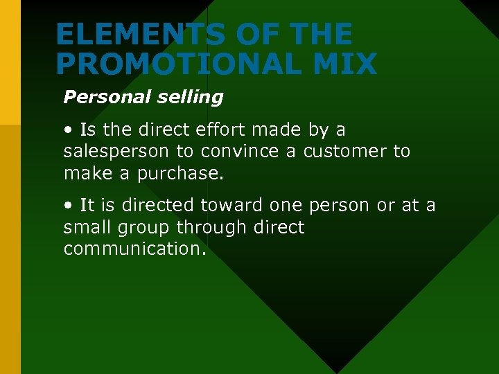 ELEMENTS OF THE PROMOTIONAL MIX Personal selling • Is the direct effort made by