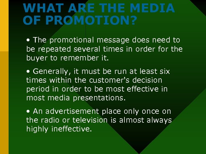 WHAT ARE THE MEDIA OF PROMOTION? • The promotional message does need to be