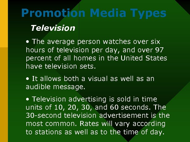 Promotion Media Types Television • The average person watches over six hours of television
