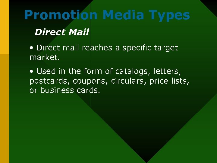 Promotion Media Types Direct Mail • Direct mail reaches a specific target market. •