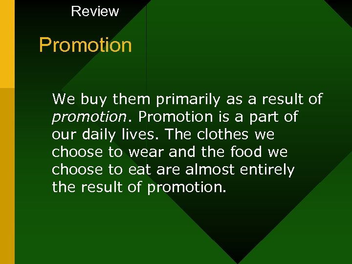 Review Promotion We buy them primarily as a result of promotion. Promotion is a