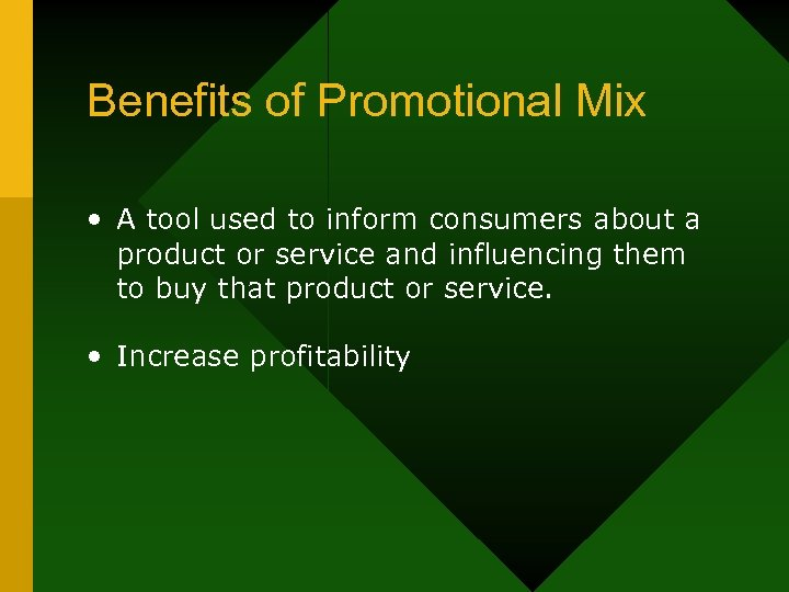 Benefits of Promotional Mix • A tool used to inform consumers about a product